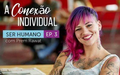 Ser Humano – Episódio 3 – A Conexão Individual