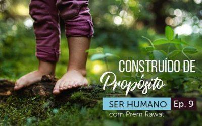Ser Humano – Episódio 9 – Construído de Propósito
