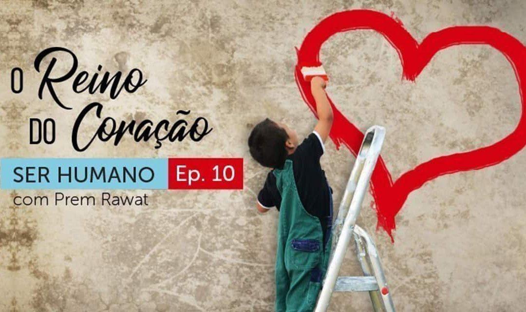 Ser Humano – Episódio 10 – O Reino do Coração